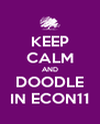 KEEP CALM AND DOODLE IN ECON11 - Personalised Poster A4 size