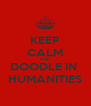 KEEP CALM AND DOODLE IN  HUMANITIES - Personalised Poster A4 size