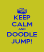 KEEP CALM AND DOODLE JUMP! - Personalised Poster A4 size