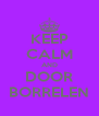 KEEP CALM AND DOOR BORRELEN - Personalised Poster A4 size