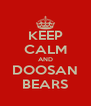 KEEP CALM AND DOOSAN BEARS - Personalised Poster A4 size