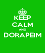 KEEP CALM AND DORAPEIM  - Personalised Poster A4 size
