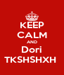 KEEP CALM AND Dori TKSHSHXH  - Personalised Poster A4 size