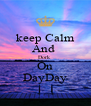 keep Calm And  Dork  On DayDay - Personalised Poster A4 size