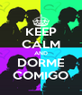 KEEP CALM AND DORME COMIGO - Personalised Poster A4 size
