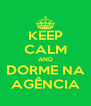 KEEP CALM AND DORME NA AGÊNCIA - Personalised Poster A4 size