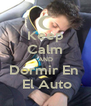 Keep Calm AND Dormir En   El Auto - Personalised Poster A4 size