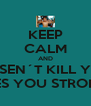 KEEP CALM AND DOSEN´T KILL YOU MAKES YOU STRONGER  - Personalised Poster A4 size