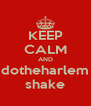 KEEP CALM AND dotheharlem shake - Personalised Poster A4 size