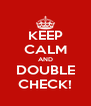 KEEP CALM AND DOUBLE CHECK! - Personalised Poster A4 size