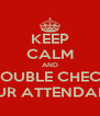 KEEP CALM AND DOUBLE CHECK YOUR ATTENDANCE - Personalised Poster A4 size
