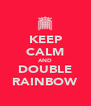 KEEP CALM AND DOUBLE RAINBOW - Personalised Poster A4 size