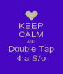 KEEP CALM AND Double Tap 4 a S/o - Personalised Poster A4 size