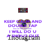 KEEP CALM AND DOUBLE TAP ALL OF MA PICS AND  I WILL DO U A SHOUT OUT - Personalised Poster A4 size