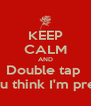 KEEP CALM AND Double tap  If you think I'm pretty💕 - Personalised Poster A4 size