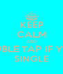 KEEP CALM AND DOUBLE TAP IF YOUR SINGLE - Personalised Poster A4 size