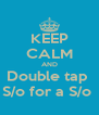KEEP CALM AND Double tap  S/o for a S/o  - Personalised Poster A4 size