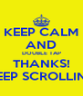 KEEP CALM AND DOUBLE TAP THANKS! KEEP SCROLLING - Personalised Poster A4 size