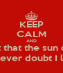 """KEEP CALM AND Doubt thou the stars are fire; Doubt that the sun doth move; Doubt truth to be a liar;  But never doubt I love."""" - Personalised Poster A4 size"""