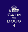 KEEP CALM AND DOUG 4 - Personalised Poster A4 size