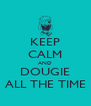 KEEP CALM AND DOUGIE ALL THE TIME - Personalised Poster A4 size