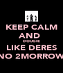 KEEP CALM AND  DOUGIE LIKE DERES NO 2MORROW - Personalised Poster A4 size