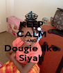 KEEP CALM AND Dougie like Siyah - Personalised Poster A4 size