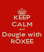 KEEP CALM and Dougie with ROXEE - Personalised Poster A4 size