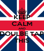 KEEP CALM AND DOULBE TAP THIS - Personalised Poster A4 size