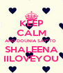 KEEP CALM AND DOUNIA SAY' TO  SHALEENA IILOVEYOU - Personalised Poster A4 size