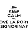 KEEP CALM AND DOVE LA PORTO SIGNORINA? - Personalised Poster A4 size