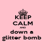 KEEP CALM AND down a  glitter bomb  - Personalised Poster A4 size