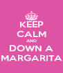 KEEP CALM AND DOWN A MARGARITA - Personalised Poster A4 size