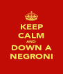 KEEP CALM AND DOWN A NEGRONI - Personalised Poster A4 size