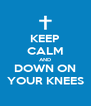 KEEP CALM AND DOWN ON YOUR KNEES - Personalised Poster A4 size