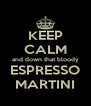 KEEP CALM and down that bloody ESPRESSO MARTINI - Personalised Poster A4 size
