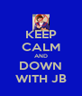 KEEP CALM AND DOWN WITH JB - Personalised Poster A4 size