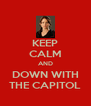 KEEP CALM AND DOWN WITH THE CAPITOL - Personalised Poster A4 size