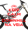 KEEP CALM AND DOWNHILL NA VEIA - Personalised Poster A4 size
