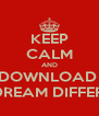 KEEP CALM AND DOWNLOAD  A DREAM DIFFERED - Personalised Poster A4 size
