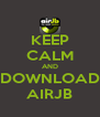 KEEP CALM AND DOWNLOAD AIRJB - Personalised Poster A4 size