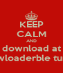 KEEP CALM AND download at dowloaderble tunes - Personalised Poster A4 size