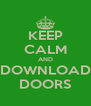 KEEP CALM AND DOWNLOAD DOORS - Personalised Poster A4 size