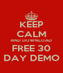 KEEP CALM AND DOWNLOAD FREE 30 DAY DEMO - Personalised Poster A4 size