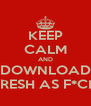 KEEP CALM AND DOWNLOAD FRESH AS F*CK - Personalised Poster A4 size