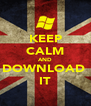 KEEP CALM AND DOWNLOAD  IT - Personalised Poster A4 size