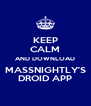 KEEP CALM AND DOWNLOAD MASSNIGHTLY'S DROID APP - Personalised Poster A4 size