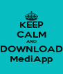 KEEP CALM AND DOWNLOAD MediApp - Personalised Poster A4 size