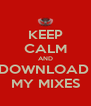 KEEP CALM AND DOWNLOAD  MY MIXES - Personalised Poster A4 size