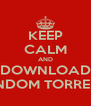 KEEP CALM AND DOWNLOAD RANDOM TORRENTS - Personalised Poster A4 size